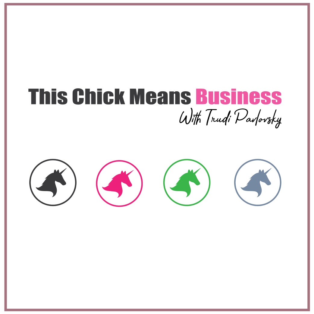 This Chick Means Business – With Trudi Pavlovsky